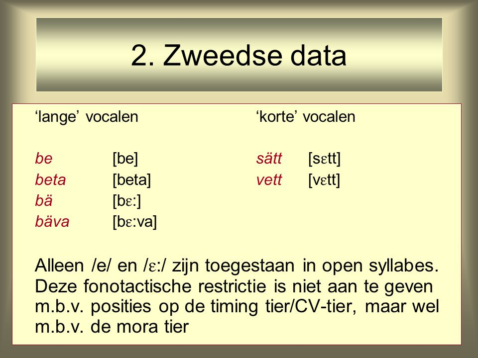 'lange' vocalen'korte' vocalen be[be]sätt [s  tt] beta[beta] vett [v  tt] bä[b  :] bäva[b  :va] Alleen /e/ en /  :/ zijn toegestaan in open sylla