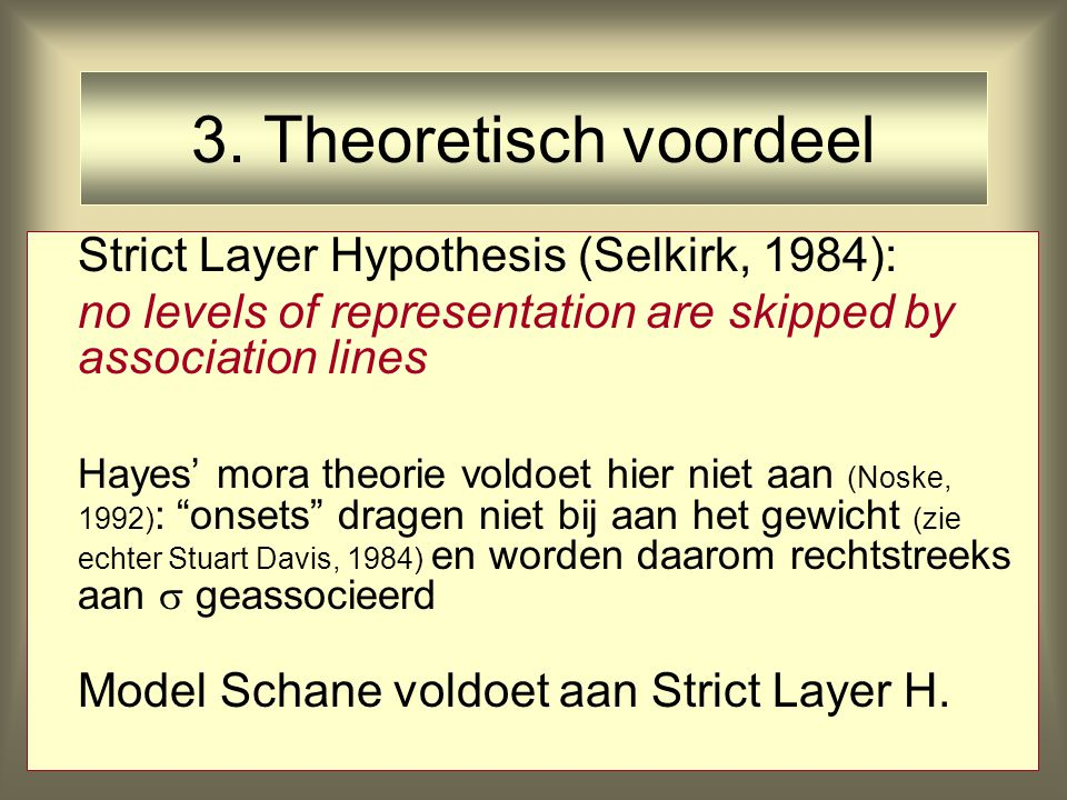 3. Theoretisch voordeel Strict Layer Hypothesis (Selkirk, 1984): no levels of representation are skipped by association lines Hayes' mora theorie vold