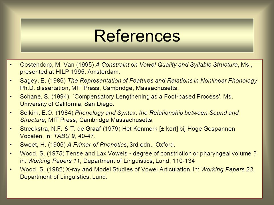 References Oostendorp, M. Van (1995) A Constraint on Vowel Quality and Syllable Structure, Ms., presented at HILP 1995, Amsterdam. Sagey, E. (1986) Th