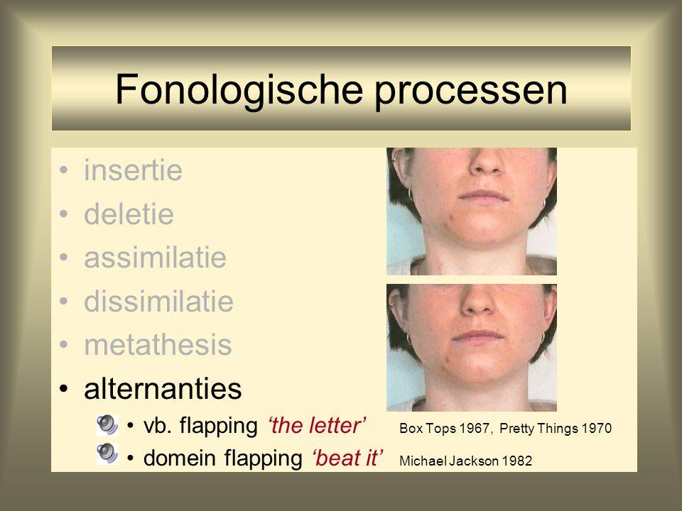 Fonologische processen insertie deletie assimilatie dissimilatie metathesis alternanties vb. flapping 'the letter' Box Tops 1967, Pretty Things 1970 d