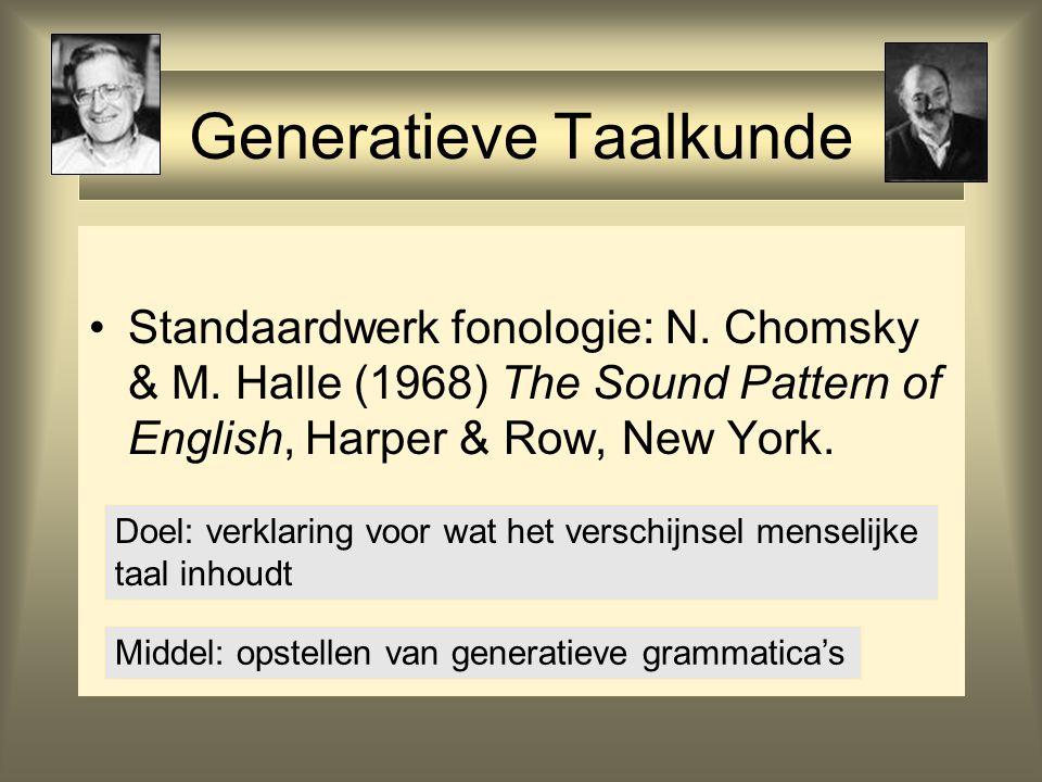 Generatieve Taalkunde Standaardwerk fonologie: N. Chomsky & M. Halle (1968) The Sound Pattern of English, Harper & Row, New York. Doel: verklaring voo
