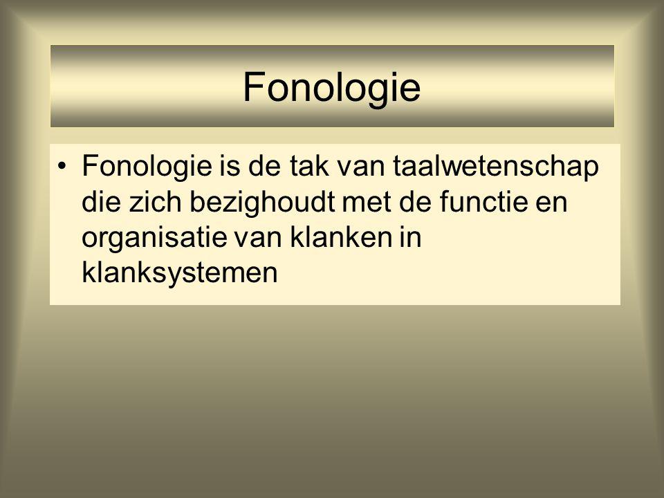 Fonologie Fonologie is de tak van taalwetenschap die zich bezighoudt met de functie en organisatie van klanken in klanksystemen