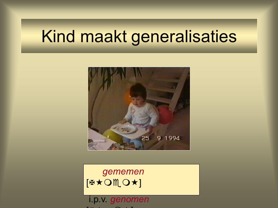 Kind maakt generalisaties gememen [  ] i.p.v. genomen [  no  ]