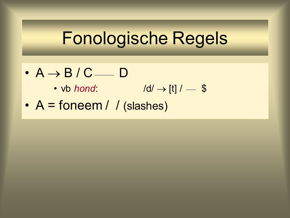 Fonologische Regels A  B / C D vb hond: /d/  [t] / $ A = foneem / / (slashes)