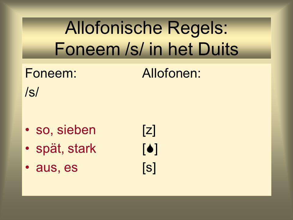 Allofonische Regels: Foneem /s/ in het Duits Foneem: Allofonen: /s/ so, sieben[z] spät, stark[  ] aus, es[s]