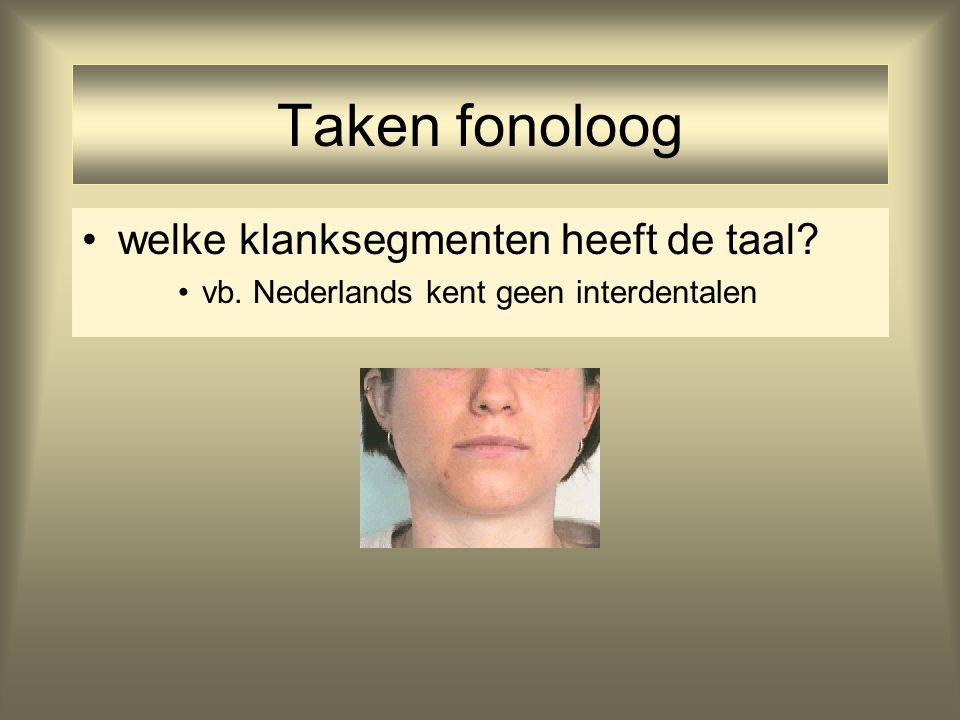 Taken fonoloog welke klanksegmenten heeft de taal.