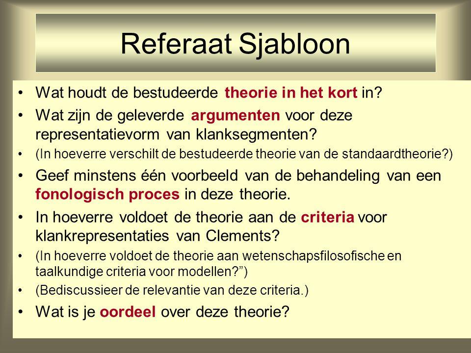 Referaat Sjabloon Wat houdt de bestudeerde theorie in het kort in? Wat zijn de geleverde argumenten voor deze representatievorm van klanksegmenten? (I