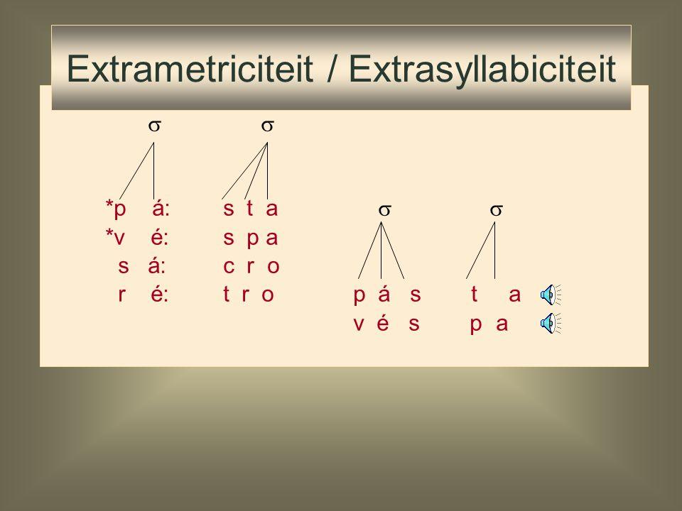  *p á: s t a *v é: s p a s á: c r o r é: t r o Extrametriciteit / Extrasyllabiciteit