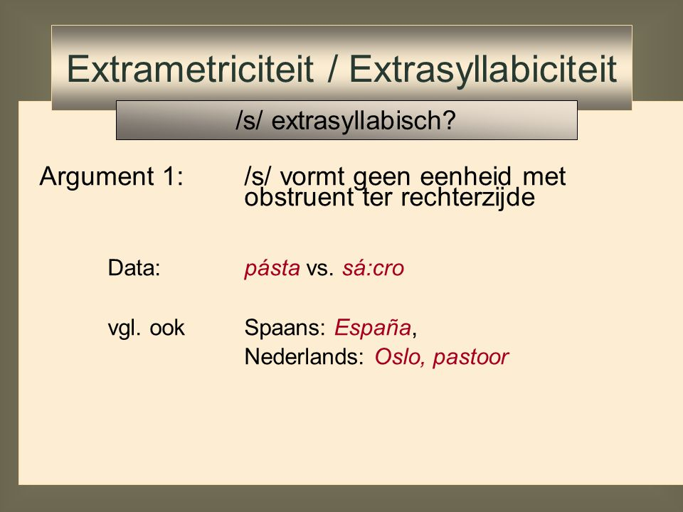 Hoe nu syllabestructuur van s + obstruent onsets als eerste syllabe? Italiaanse data:straccio'lompen' strage'massamoord' sprezzo'verachting' Extrametr