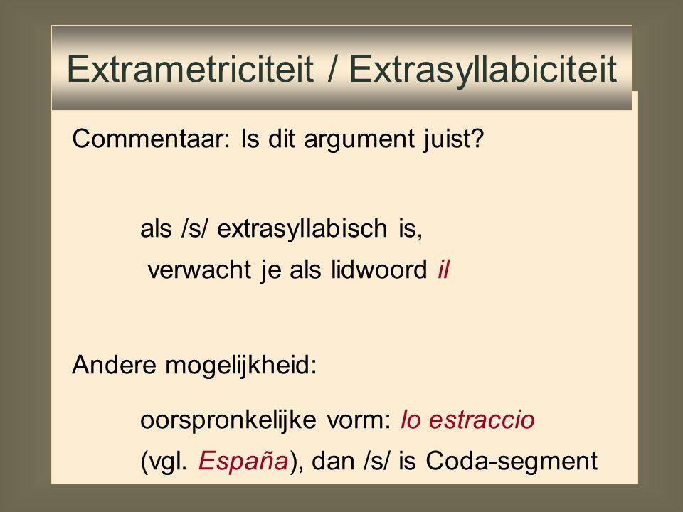 Commentaar: Is dit argument juist? als /s/ extrasyllabisch is, verwacht je als lidwoord il Extrametriciteit / Extrasyllabiciteit