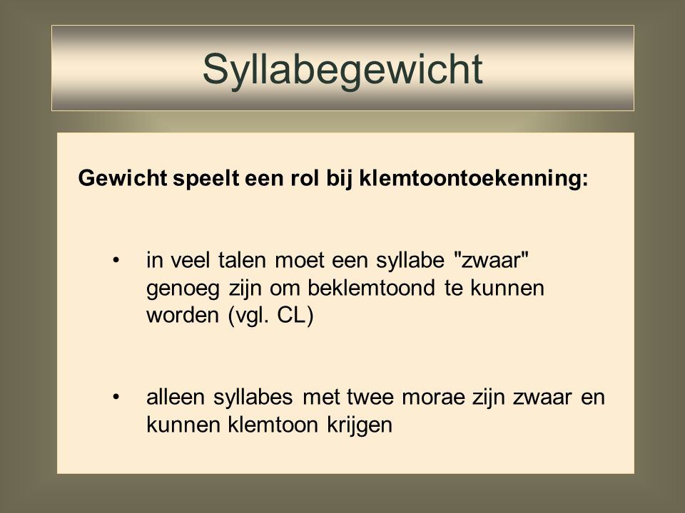 Het gewicht van een syllabe speelt niet alleen een grote rol bij de beschrijving van fonologische processen, maar ook bij de beschrijving van de proso