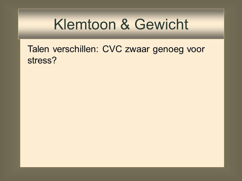 In alle talen waar gewicht een rol speelt: lange vocalen zijn zwaar genoeg voor stress      Klemtoon & Gewicht