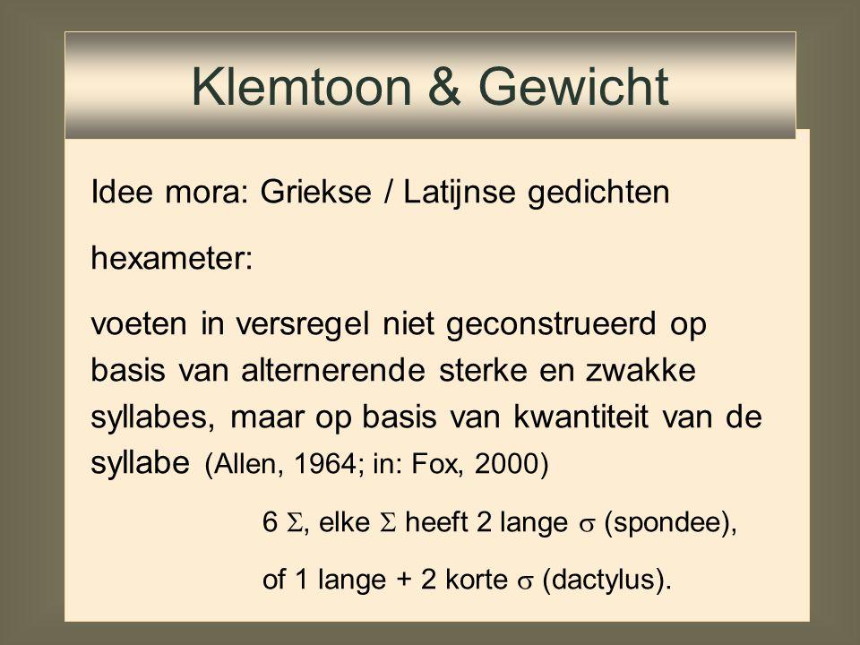 Idee mora: Griekse / Latijnse gedichten hexameter: voeten in versregel niet geconstrueerd op basis van alternerende sterke en zwakke syllabes, maar op