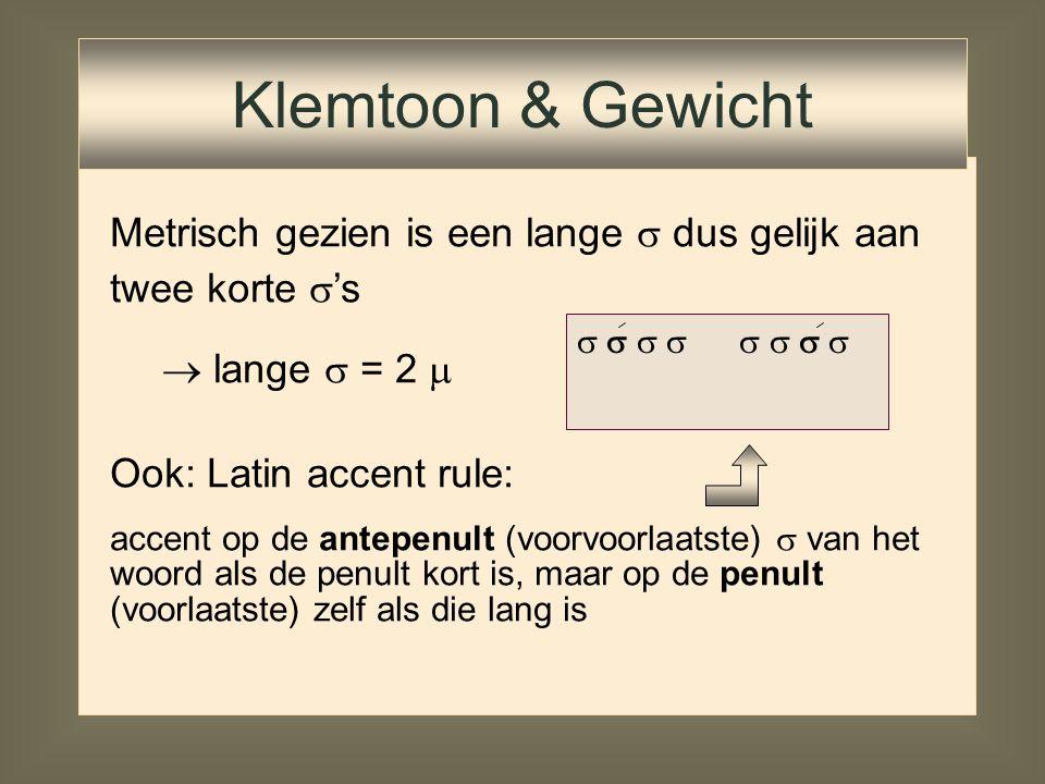 Metrisch gezien is een lange  dus gelijk aan twee korte  's  lange  = 2                          Klemtoon & Gewi