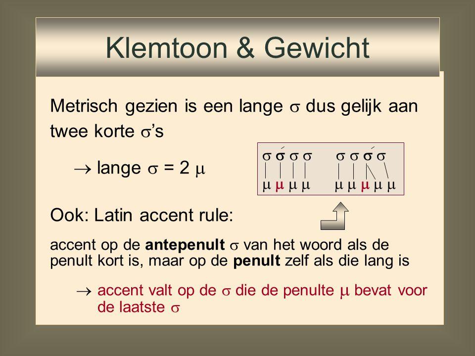 Metrisch gezien is een lange  dus gelijk aan twee korte  's  lange  = 2  Ook: Latin accent rule: accent op de antepenult (voorvoorlaatste)  van