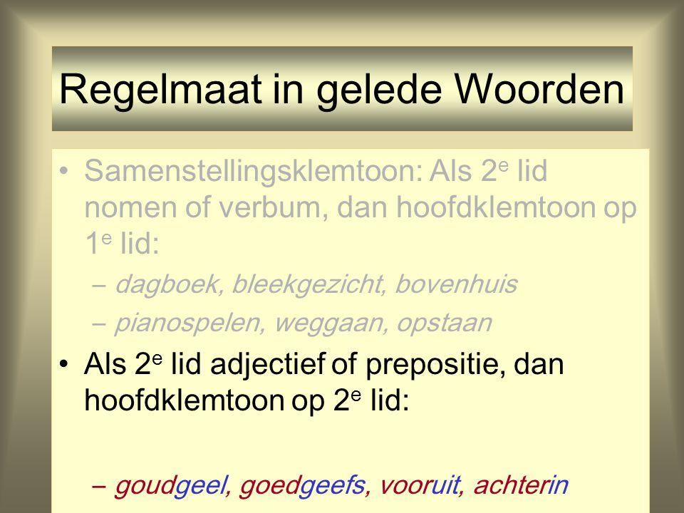 Regelmaat in gelede Woorden Samenstellingsklemtoon: Als 2 e lid nomen of verbum, dan hoofdklemtoon op 1 e lid: –dagboek, bleekgezicht, bovenhuis –pian