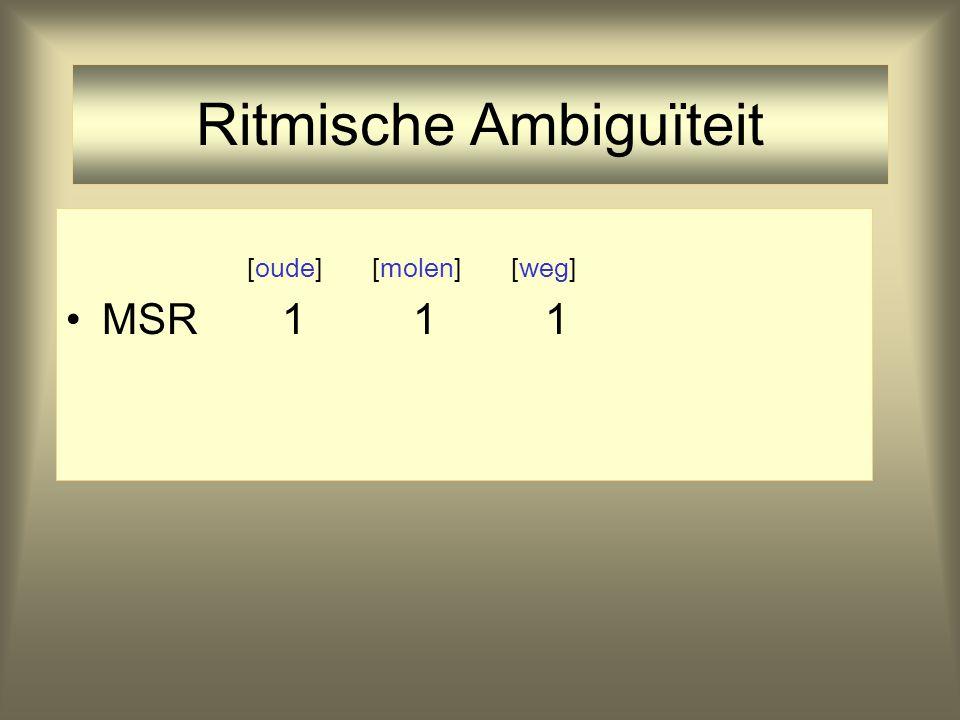 Ritmische Ambiguïteit [[oude] [[molen] [weg]]] MSR 1 1 1 CSR 1 2 NSR 2 1 3 oude weg naar molen vglvgl