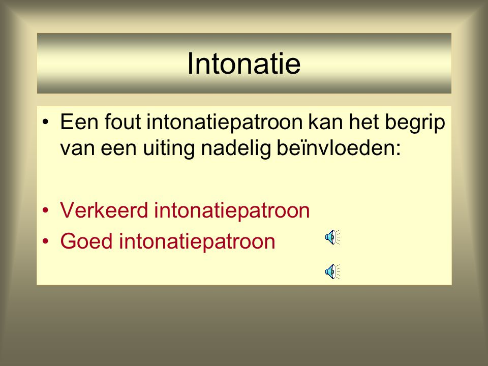 Prosodische Domeinen Uiting'ademhalingsgroep' Intonatiefrase Fonologische Frase (Clitic Group) Prosodisch Woord Voet Syllabe Segment (Feature)