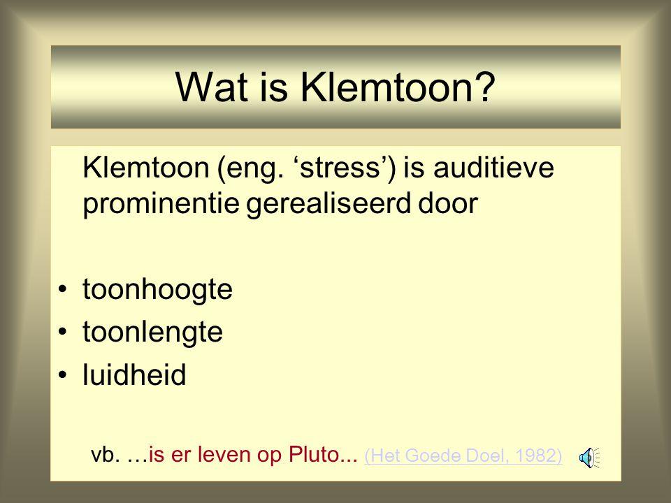 Wat is Klemtoon? Klemtoon (eng. 'stress') is auditieve prominentie gerealiseerd door toonhoogte toonlengte luidheid