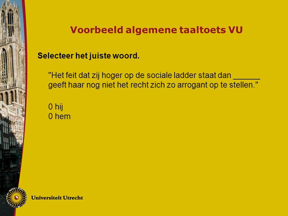 Voorbeeld algemene taaltoets VU Selecteer het juiste woord.