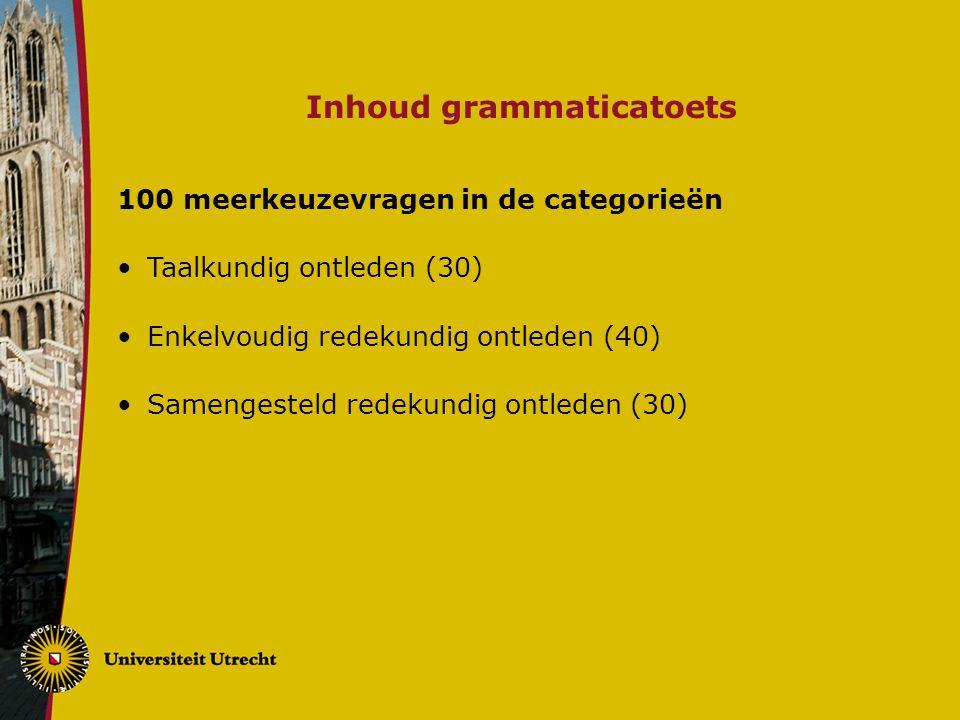 Inhoud grammaticatoets 100 meerkeuzevragen in de categorieën Taalkundig ontleden (30) Enkelvoudig redekundig ontleden (40) Samengesteld redekundig ont