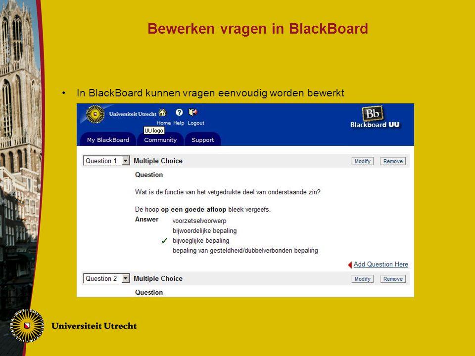 Bewerken vragen in BlackBoard In BlackBoard kunnen vragen eenvoudig worden bewerkt