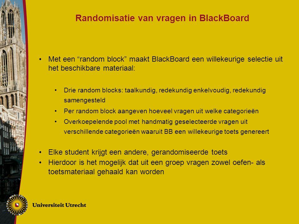 """Randomisatie van vragen in BlackBoard Met een """"random block"""" maakt BlackBoard een willekeurige selectie uit het beschikbare materiaal: Drie random blo"""