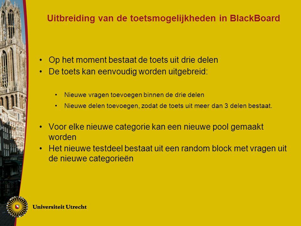Uitbreiding van de toetsmogelijkheden in BlackBoard Op het moment bestaat de toets uit drie delen De toets kan eenvoudig worden uitgebreid: Nieuwe vra