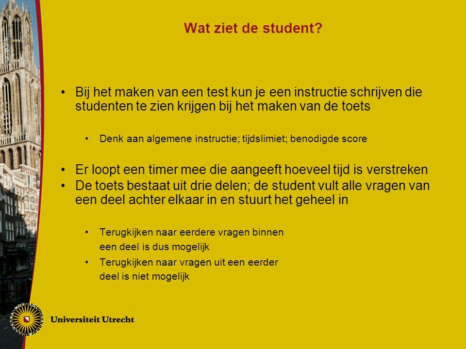 Wat ziet de student? Bij het maken van een test kun je een instructie schrijven die studenten te zien krijgen bij het maken van de toets Denk aan alge