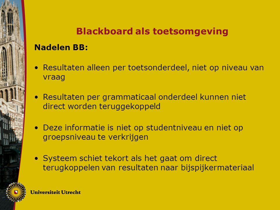 Blackboard als toetsomgeving Nadelen BB: Resultaten alleen per toetsonderdeel, niet op niveau van vraag Resultaten per grammaticaal onderdeel kunnen n