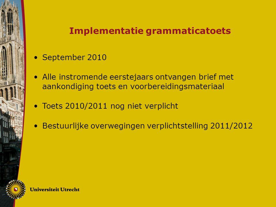 Implementatie grammaticatoets September 2010 Alle instromende eerstejaars ontvangen brief met aankondiging toets en voorbereidingsmateriaal Toets 2010