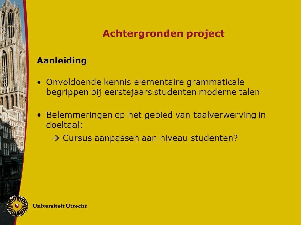 Achtergronden project Aanleiding Onvoldoende kennis elementaire grammaticale begrippen bij eerstejaars studenten moderne talen Belemmeringen op het ge