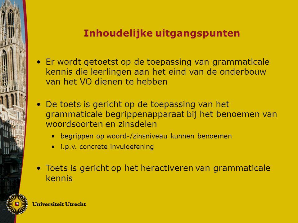 Inhoudelijke uitgangspunten Er wordt getoetst op de toepassing van grammaticale kennis die leerlingen aan het eind van de onderbouw van het VO dienen