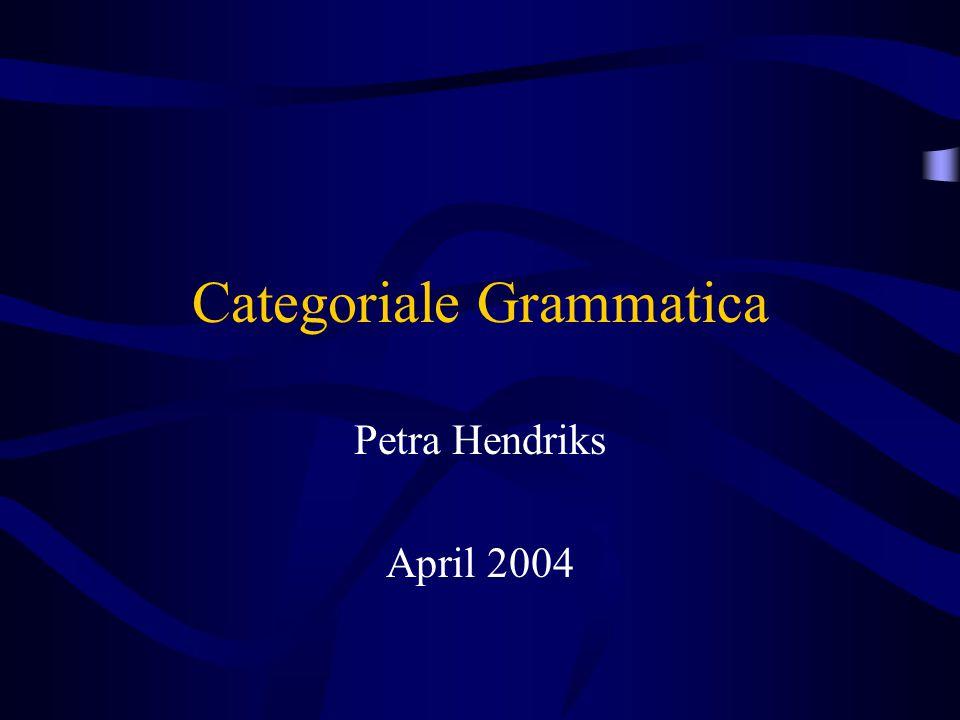 Categoriale Grammatica Petra Hendriks April 2004