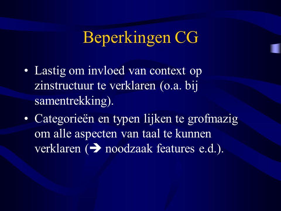 Beperkingen CG Lastig om invloed van context op zinstructuur te verklaren (o.a. bij samentrekking). Categorieën en typen lijken te grofmazig om alle a