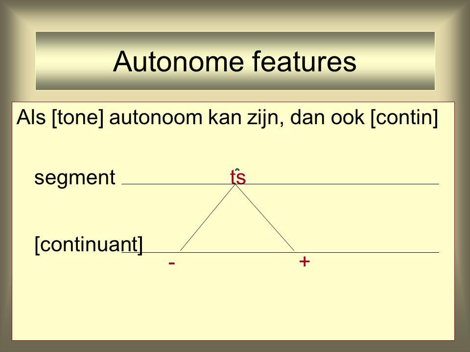 Oplossing Toonstabiliteit Oplossing Goldsmith (1976): toon autonoom feature (uit de bundel losgemaakt) segmento w a o w a o w o w a [tone] H L H L H L H L 