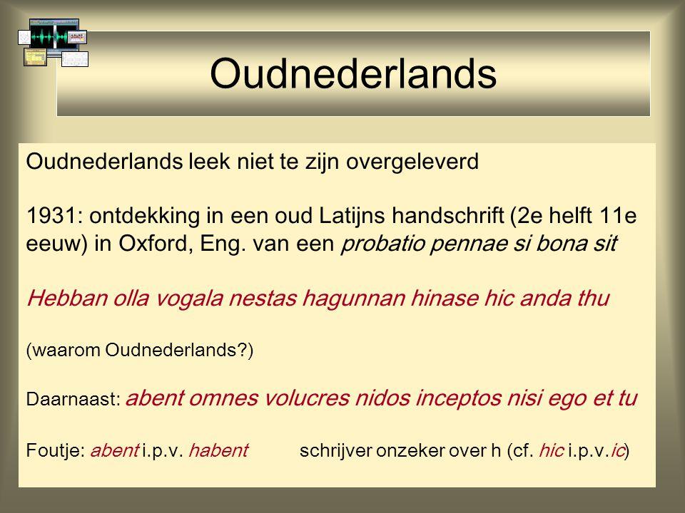 Oudnederlands Oudnederlands leek niet te zijn overgeleverd 1931: ontdekking in een oud Latijns handschrift (2e helft 11e eeuw) in Oxford, Eng. van een