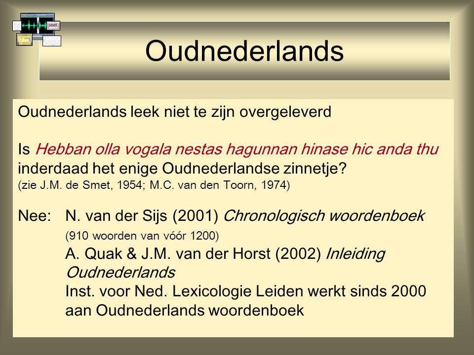 Oudnederlands Oudnederlands leek niet te zijn overgeleverd Is Hebban olla vogala nestas hagunnan hinase hic anda thu inderdaad het enige Oudnederlands