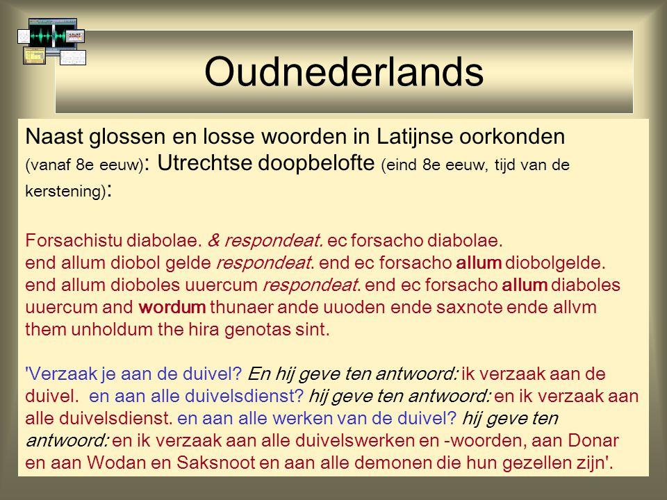 Oudnederlands Naast glossen en losse woorden in Latijnse oorkonden (vanaf 8e eeuw) : Utrechtse doopbelofte (eind 8e eeuw, tijd van de kerstening) : Fo