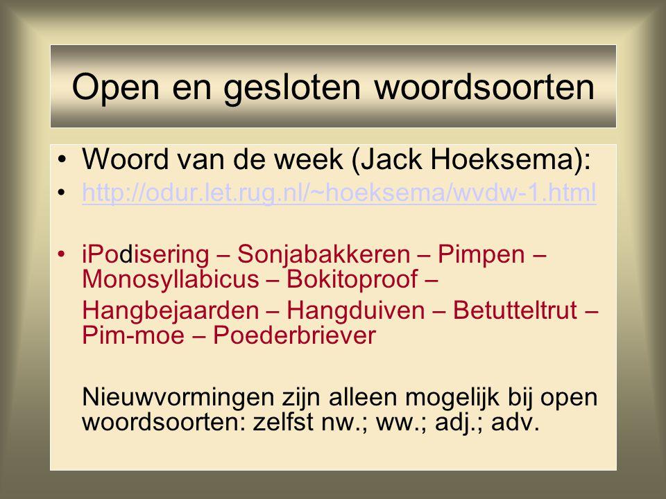 Woord van de week (Jack Hoeksema): http://odur.let.rug.nl/~hoeksema/wvdw-1.html iPodisering – Sonjabakkeren – Pimpen – Monosyllabicus – Bokitoproof –