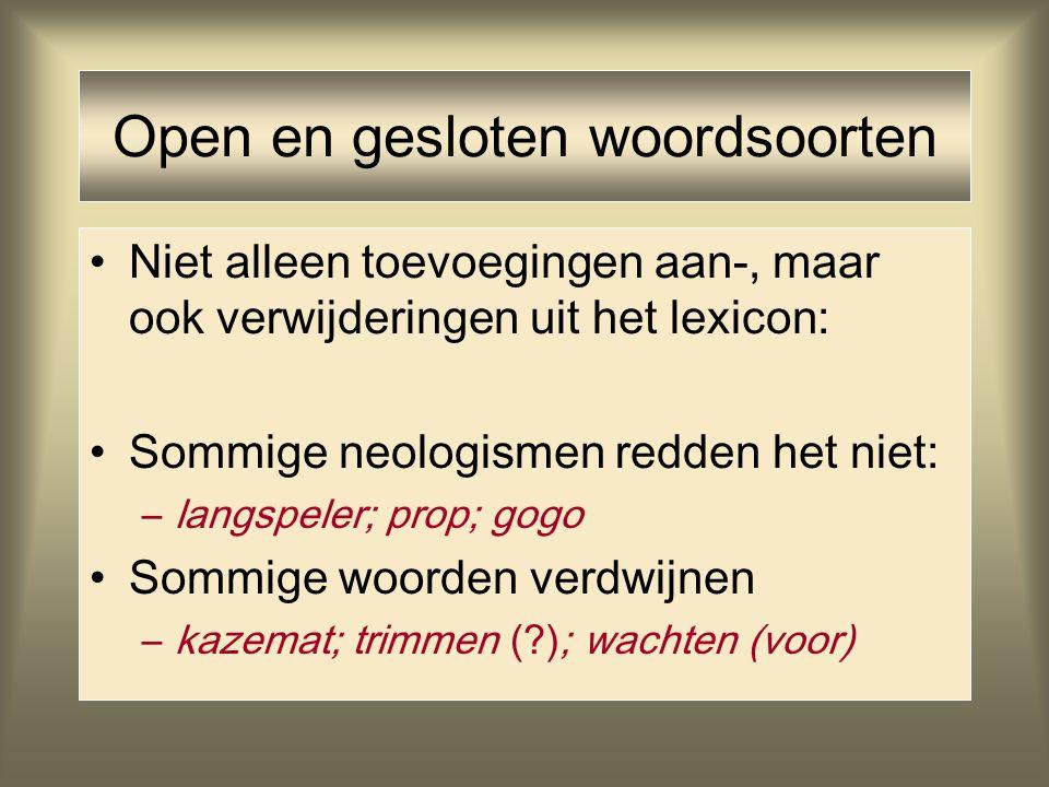 Open en gesloten woordsoorten Niet alleen toevoegingen aan-, maar ook verwijderingen uit het lexicon: Sommige neologismen redden het niet: –langspeler