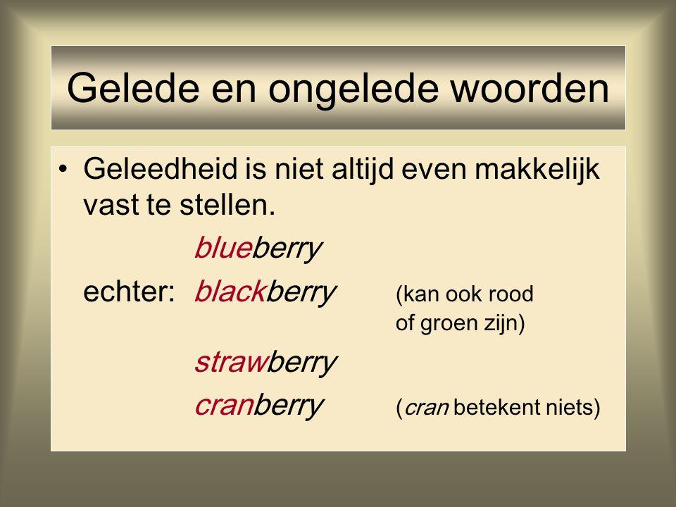 Gelede en ongelede woorden Geleedheid is niet altijd even makkelijk vast te stellen. blueberry echter: blackberry (kan ook rood of groen zijn) strawbe