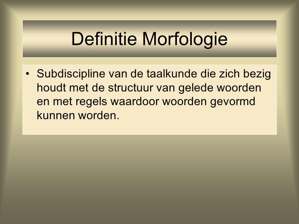 Definitie Morfeem Morfeem = Kleinste eenheid van een taal met een zelfstandige betekenis en/of grammaticale functie gel.