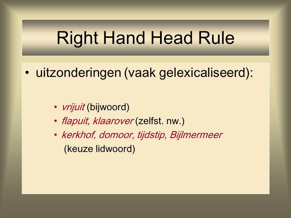 Right Hand Head Rule uitzonderingen (vaak gelexicaliseerd): vrijuit (bijwoord) flapuit, klaarover (zelfst. nw.) kerkhof, domoor, tijdstip, Bijlmermeer