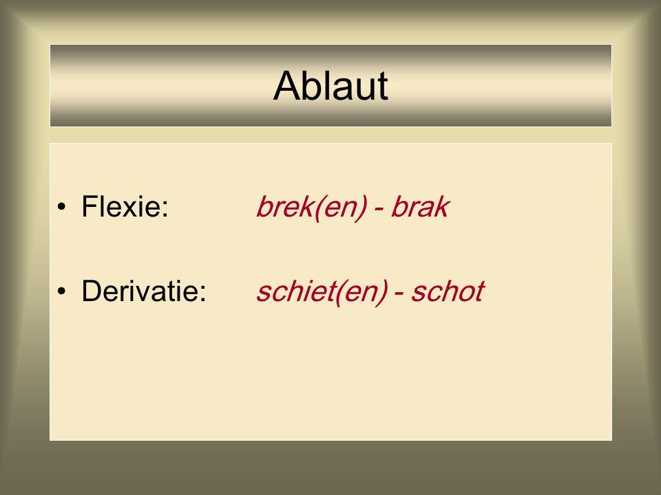 Ablaut Flexie:brek(en) - brak Derivatie:schiet(en) - schot