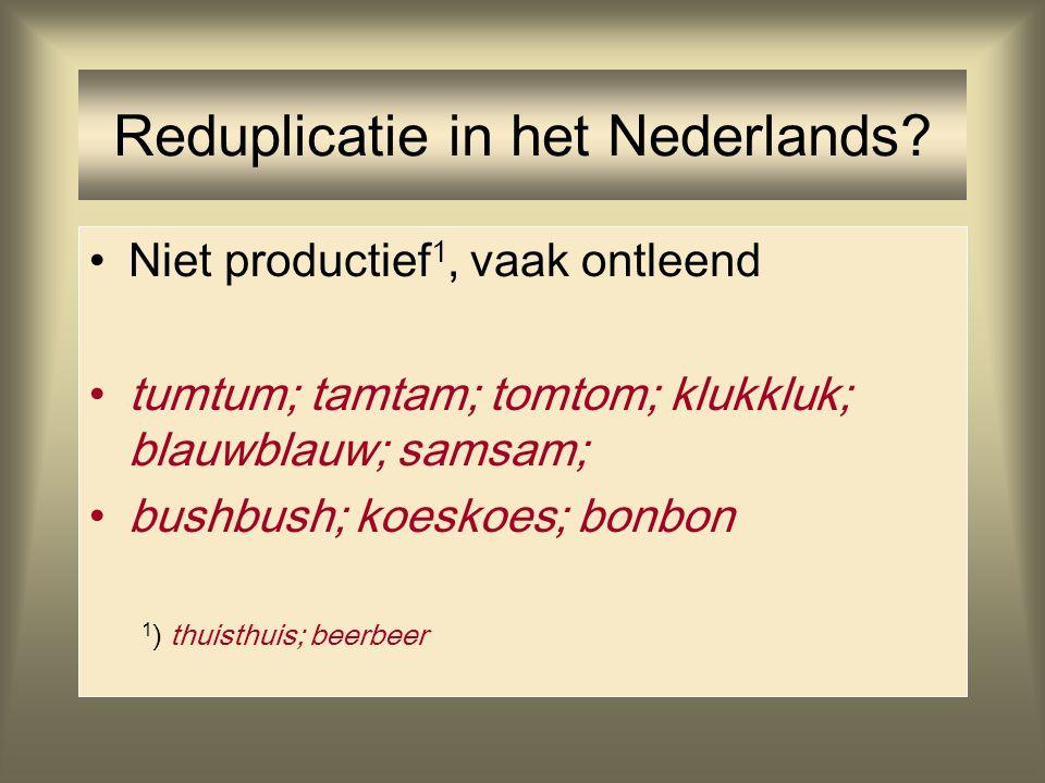 Reduplicatie in het Nederlands? Niet productief 1, vaak ontleend tumtum; tamtam; tomtom; klukkluk; blauwblauw; samsam; bushbush; koeskoes; bonbon 1 )