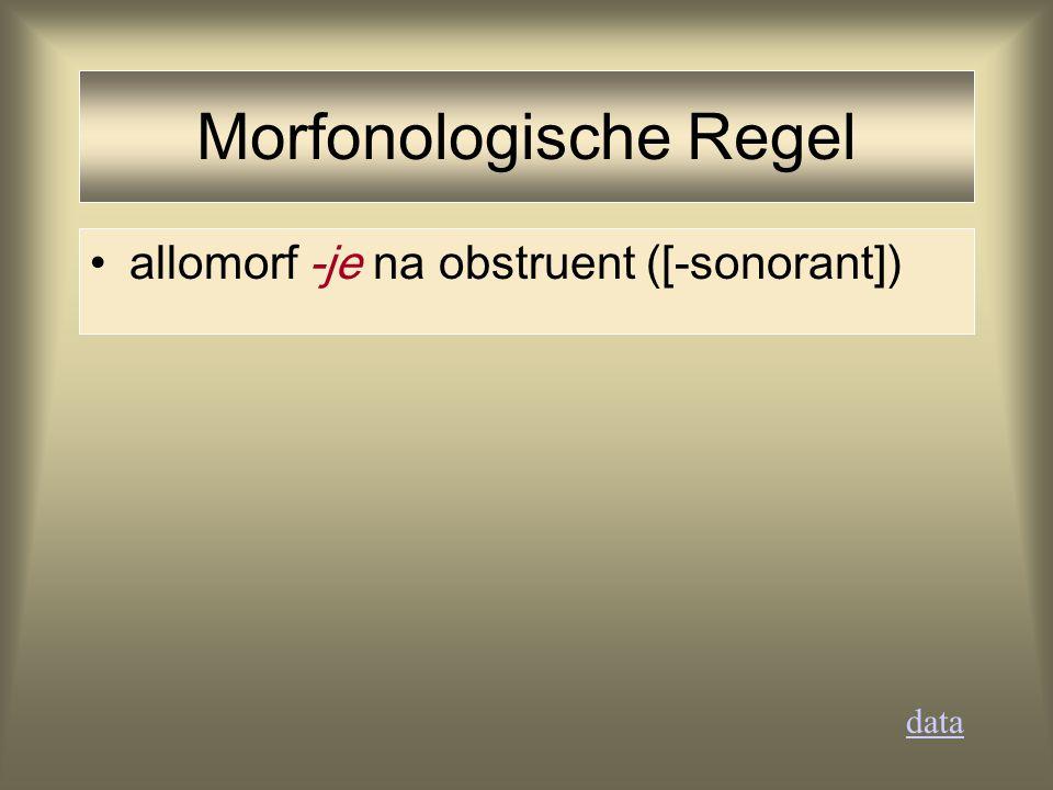 Morfonologische Regel allomorf -je na obstruent ([-sonorant]) data