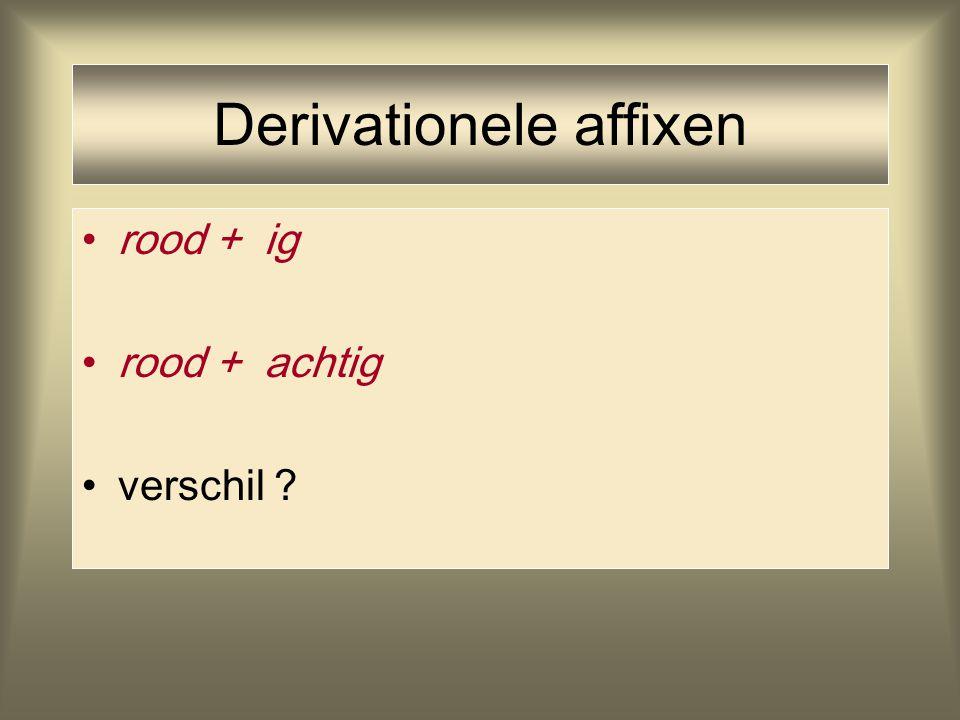 Derivationele affixen rood + ig rood + achtig verschil ?