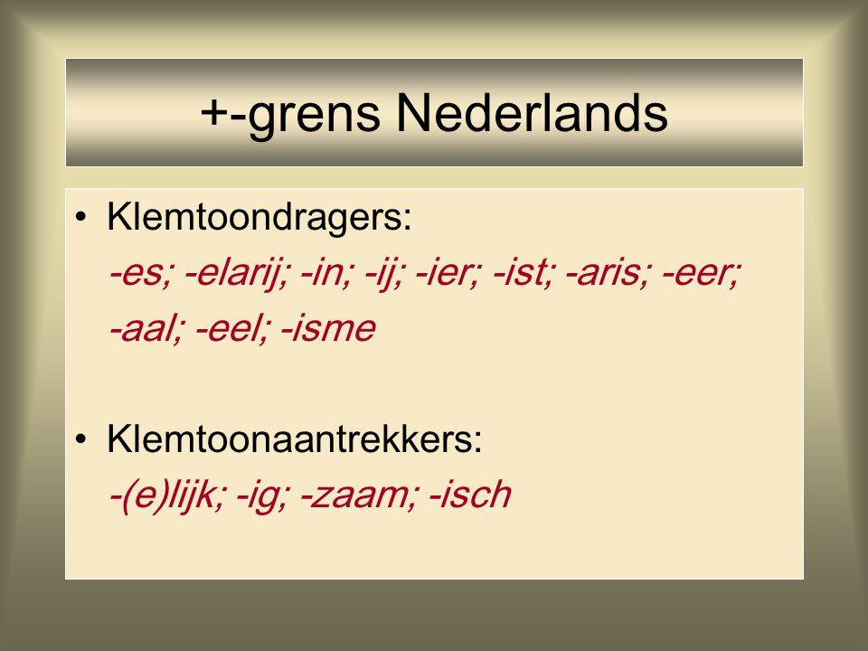 +-grens Nederlands Klemtoondragers: -es; -elarij; -in; -ij; -ier; -ist; -aris; -eer; -aal; -eel; -isme Klemtoonaantrekkers: -(e)lijk; -ig; -zaam; -isc
