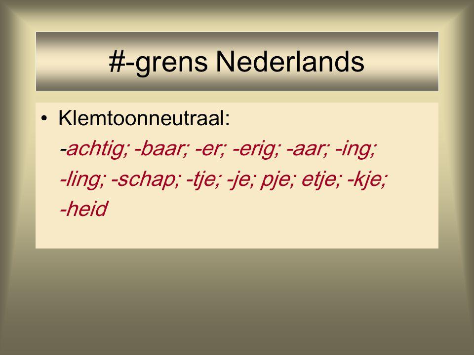 #-grens Nederlands Klemtoonneutraal: -achtig; -baar; -er; -erig; -aar; -ing; -ling; -schap; -tje; -je; pje; etje; -kje; -heid